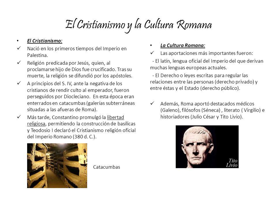 El Cristianismo y la Cultura Romana El Cristianismo: Nació en los primeros tiempos del Imperio en Palestina. Religión predicada por Jesús, quien, al p