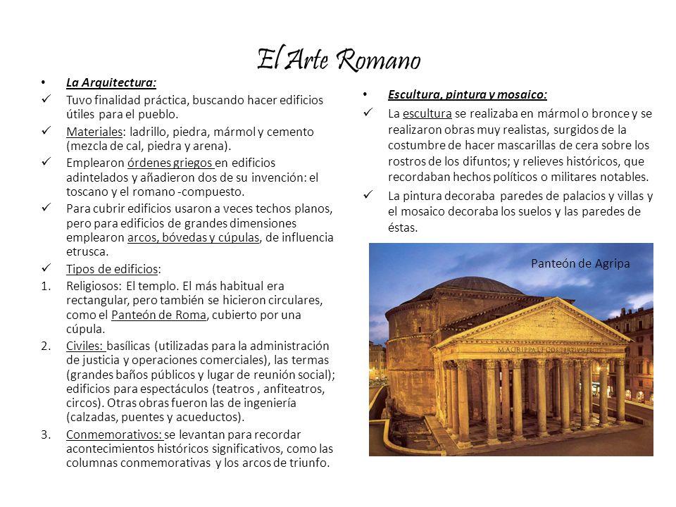 El Arte Romano La Arquitectura: Tuvo finalidad práctica, buscando hacer edificios útiles para el pueblo. Materiales: ladrillo, piedra, mármol y cement