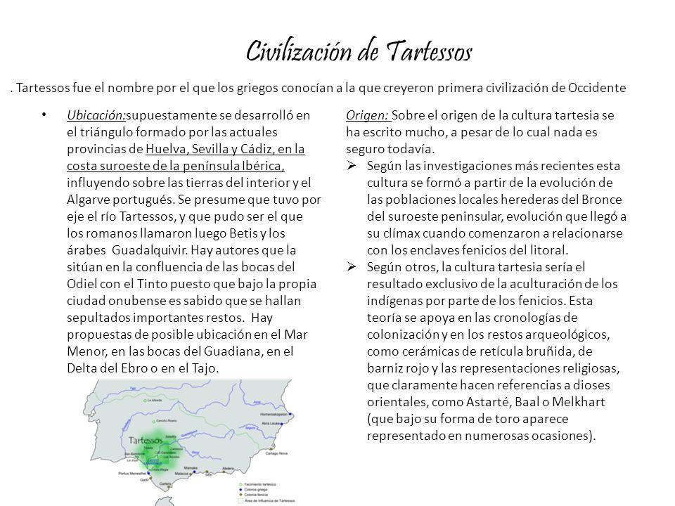 Civilización de Tartessos Ubicación:supuestamente se desarrolló en el triángulo formado por las actuales provincias de Huelva, Sevilla y Cádiz, en la