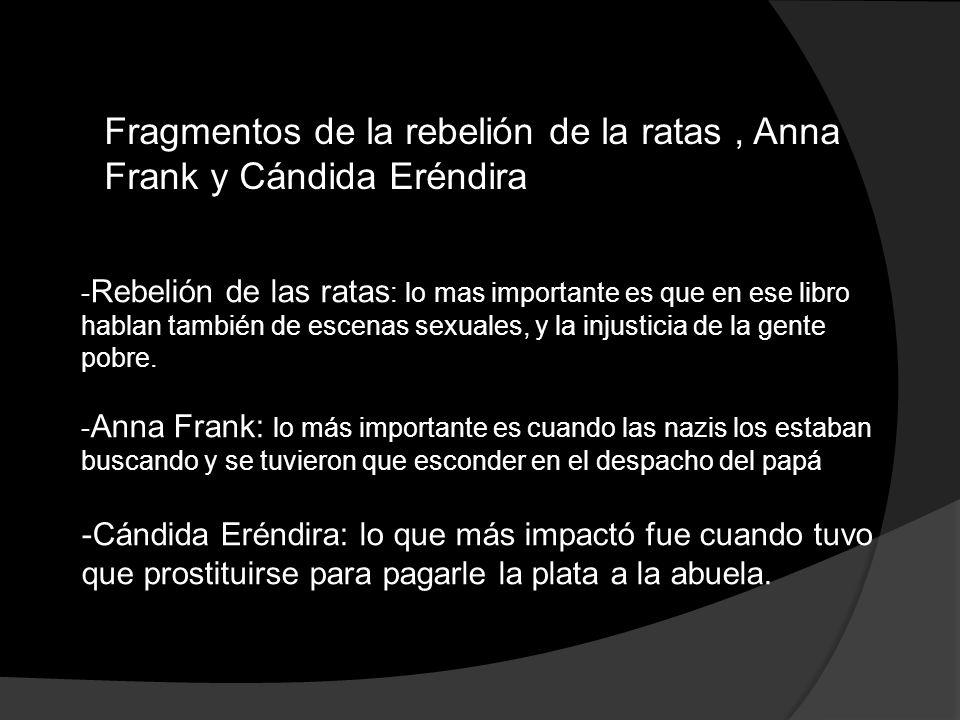 Fragmentos de la rebelión de la ratas, Anna Frank y Cándida Eréndira - Rebelión de las ratas : lo mas importante es que en ese libro hablan también de