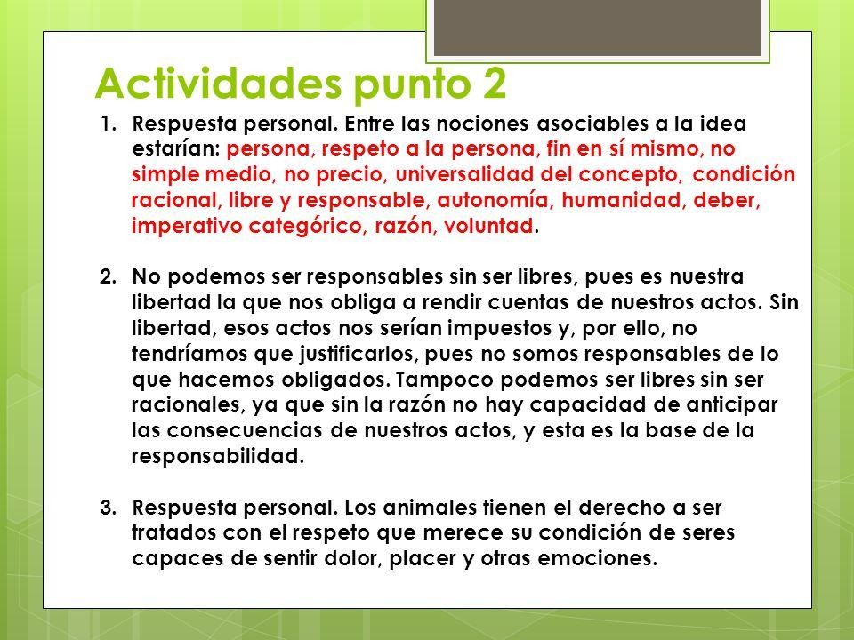 Actividades punto 2 1.Respuesta personal. Entre las nociones asociables a la idea estarían: persona, respeto a la persona, fin en sí mismo, no simple