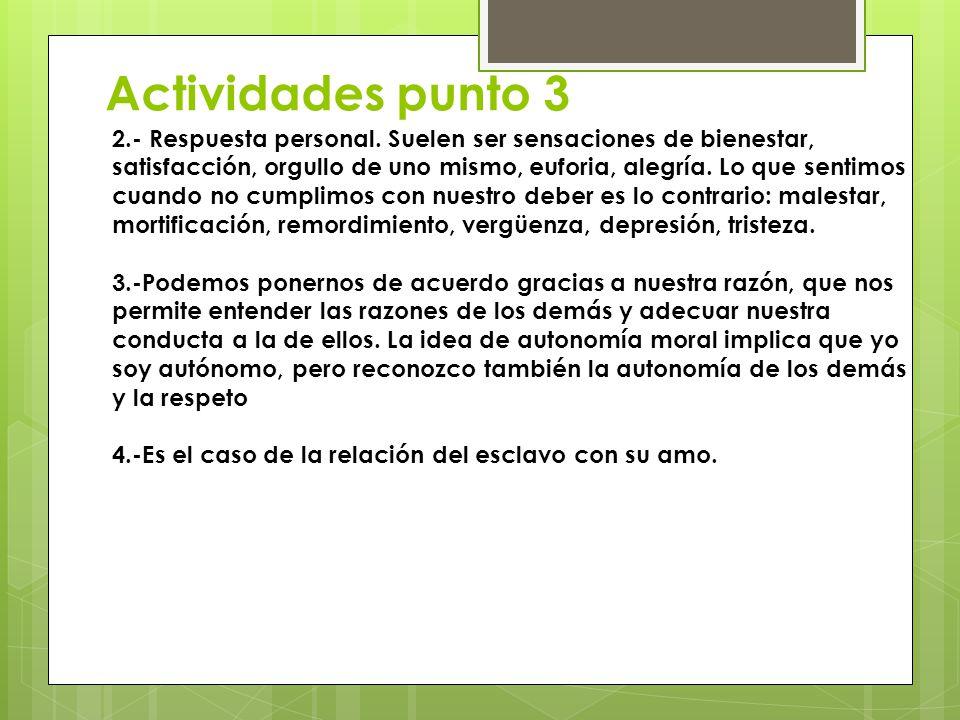 Actividades punto 3 2.- Respuesta personal. Suelen ser sensaciones de bienestar, satisfacción, orgullo de uno mismo, euforia, alegría. Lo que sentimos