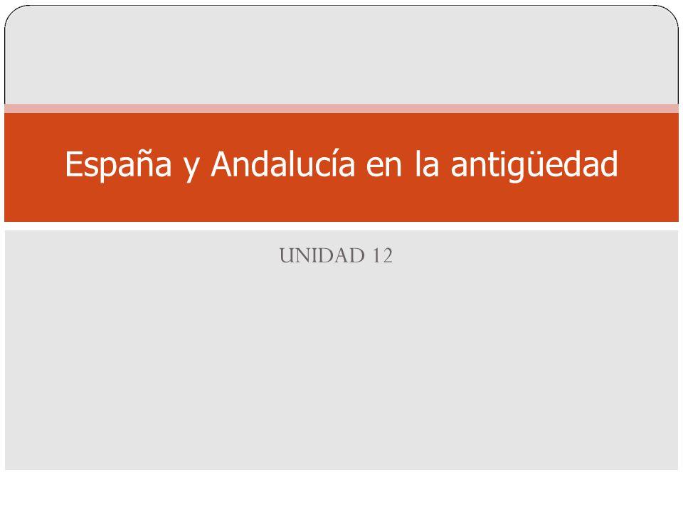 España y Andalucía en la antigüedad UNIDAD 12