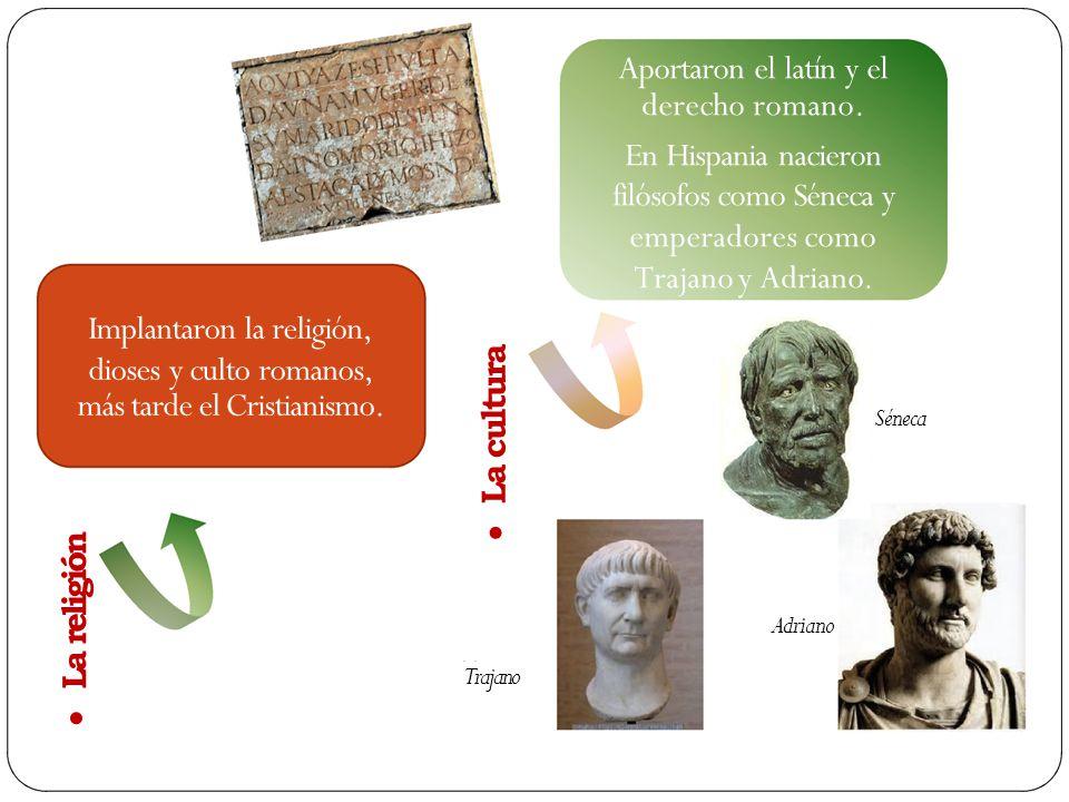 Aportaron el latín y el derecho romano. En Hispania nacieron filósofos como Séneca y emperadores como Trajano y Adriano. Implantaron la religión, dios