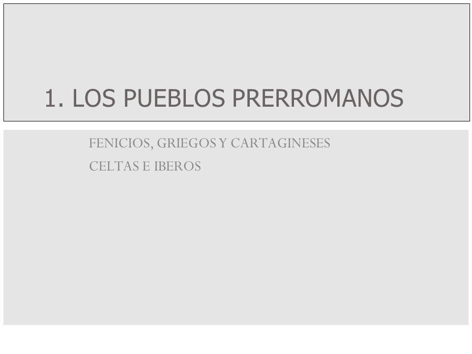 1. LOS PUEBLOS PRERROMANOS FENICIOS, GRIEGOS Y CARTAGINESES CELTAS E IBEROS