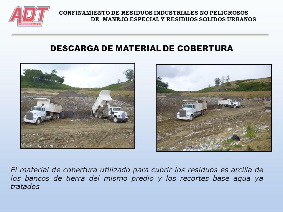 CONFINAMIENTO DE RESIDUOS INDUSTRIALES NO PELIGROSOS DE MANEJO ESPECIAL Y RESIDUOS SOLIDOS URBANOS DESCARGA DE MATERIAL DE COBERTURA El material de co