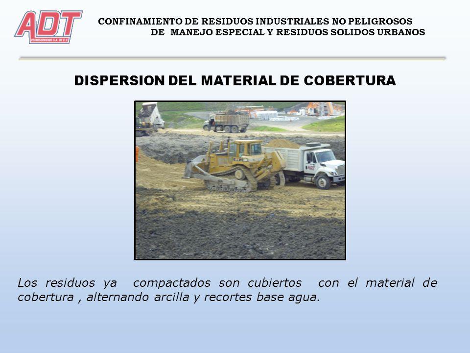 CONFINAMIENTO DE RESIDUOS INDUSTRIALES NO PELIGROSOS DE MANEJO ESPECIAL Y RESIDUOS SOLIDOS URBANOS DISPERSION DEL MATERIAL DE COBERTURA Los residuos y