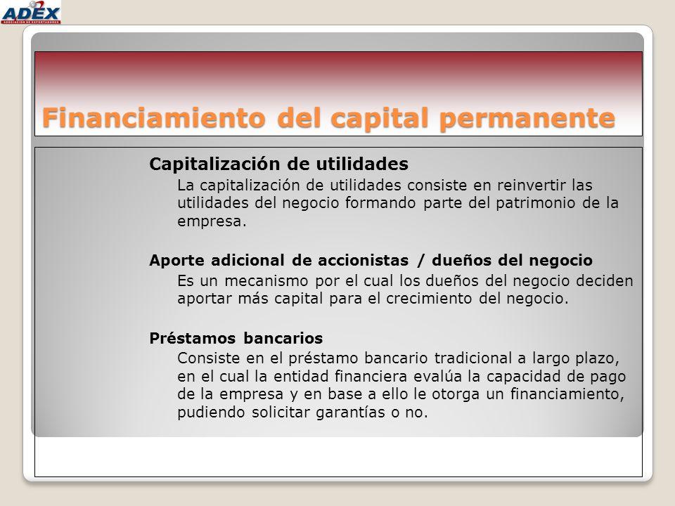 Financiamiento del capital permanente Capitalización de utilidades La capitalización de utilidades consiste en reinvertir las utilidades del negocio f