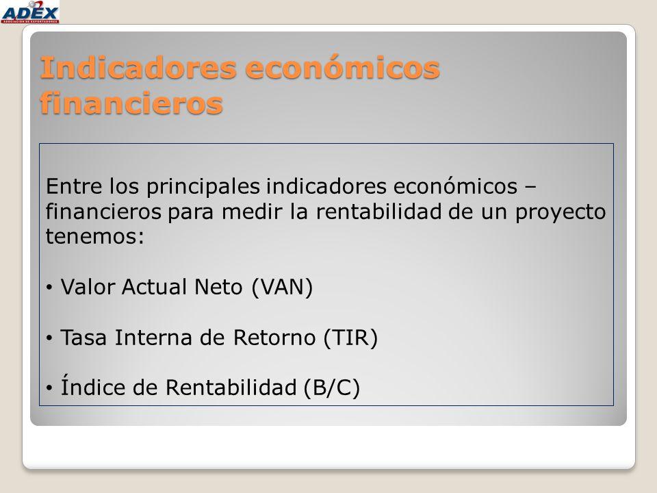 Indicadores económicos financieros Entre los principales indicadores económicos – financieros para medir la rentabilidad de un proyecto tenemos: Valor