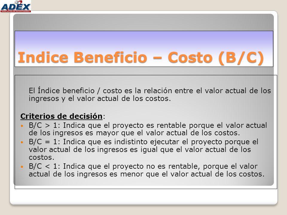Indice Beneficio – Costo (B/C) El Índice beneficio / costo es la relación entre el valor actual de los ingresos y el valor actual de los costos. Crite
