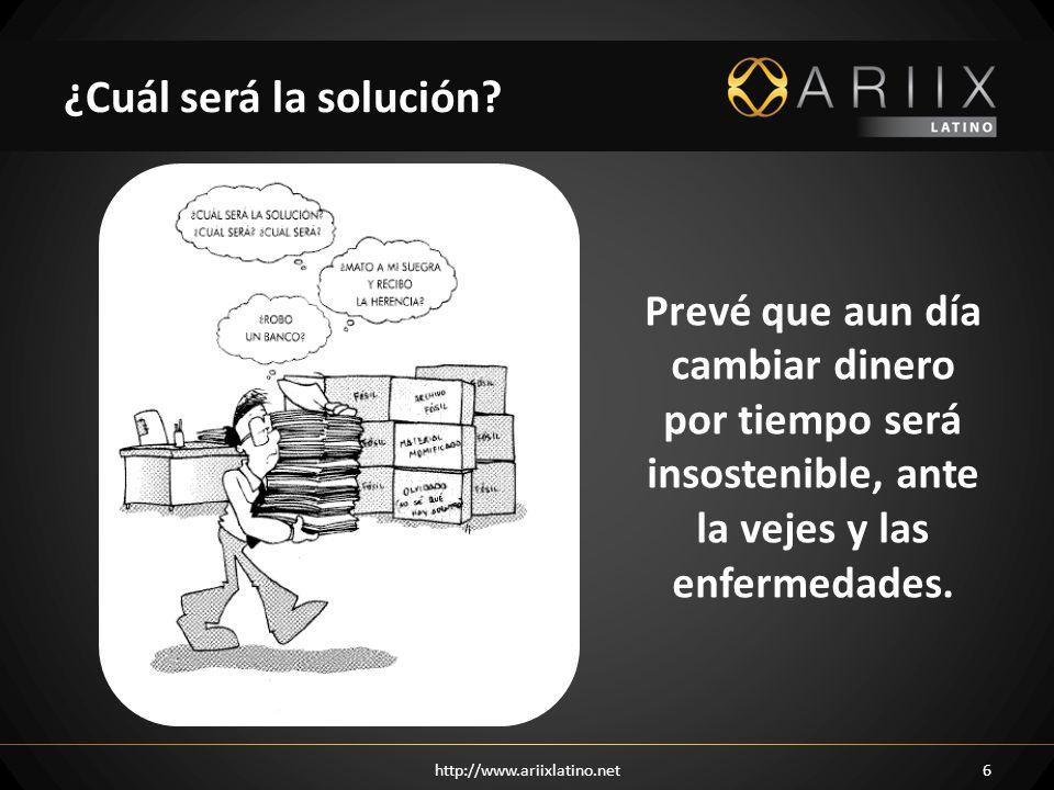 http://www.ariixlatino.net6 ¿Cuál será la solución? Prevé que aun día cambiar dinero por tiempo será insostenible, ante la vejes y las enfermedades.