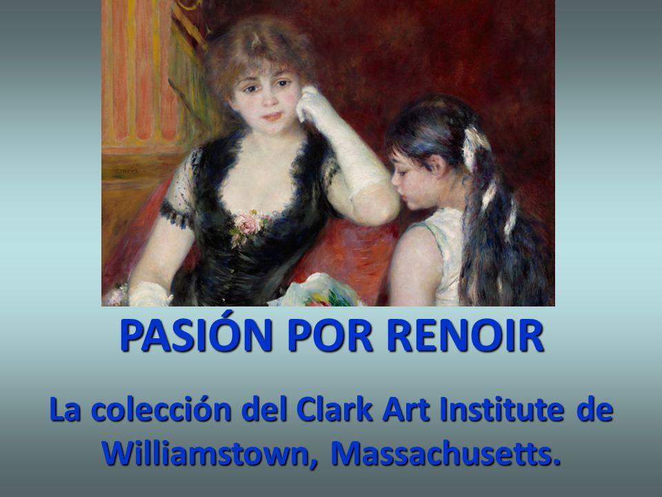 PASIÓN POR RENOIR La colección del Clark Art Institute de Williamstown, Massachusetts.