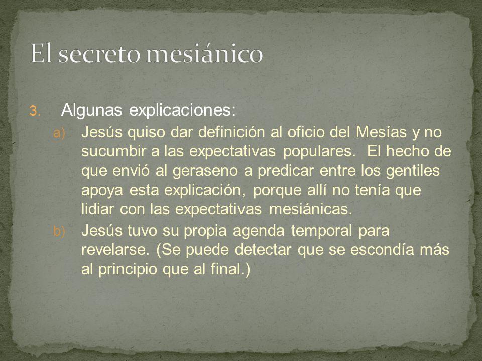 3. Algunas explicaciones: a) Jesús quiso dar definición al oficio del Mesías y no sucumbir a las expectativas populares. El hecho de que envió al gera