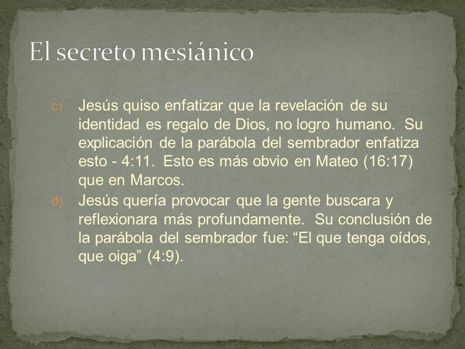 c) Jesús quiso enfatizar que la revelación de su identidad es regalo de Dios, no logro humano. Su explicación de la parábola del sembrador enfatiza es