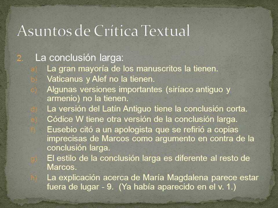 2. La conclusión larga: a) La gran mayoría de los manuscritos la tienen. b) Vaticanus y Alef no la tienen. c) Algunas versiones importantes (siríaco a