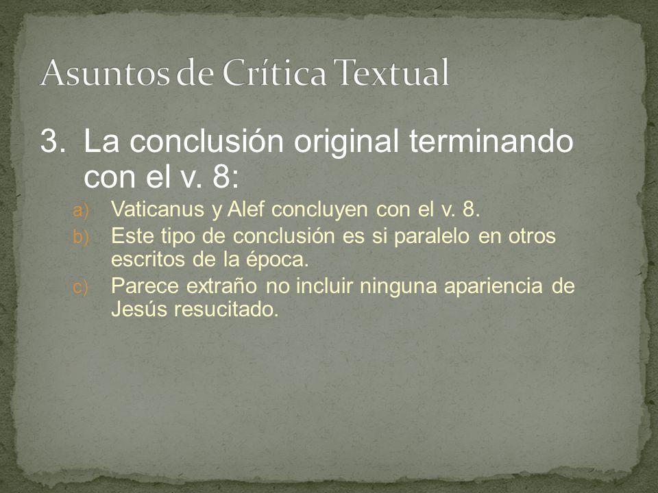 3.La conclusión original terminando con el v. 8: a) Vaticanus y Alef concluyen con el v. 8. b) Este tipo de conclusión es si paralelo en otros escrito