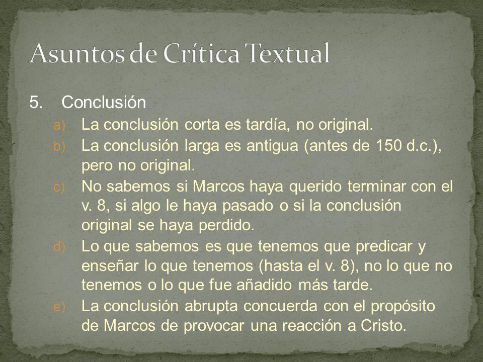 5.Conclusión a) La conclusión corta es tardía, no original. b) La conclusión larga es antigua (antes de 150 d.c.), pero no original. c) No sabemos si