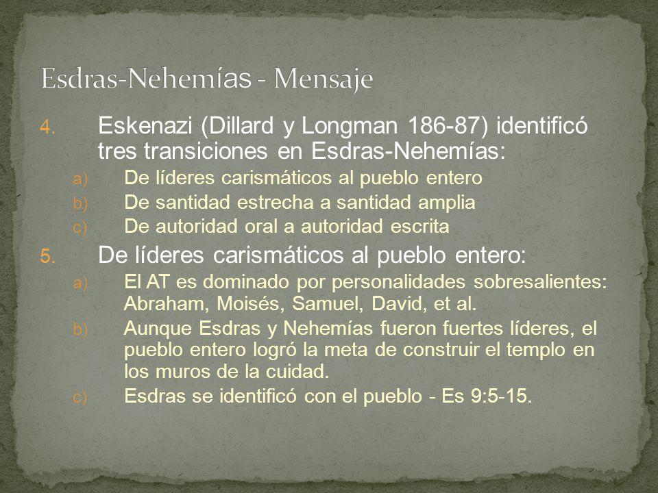 4. Eskenazi (Dillard y Longman 186-87) identificó tres transiciones en Esdras-Nehemías: a) De líderes carismáticos al pueblo entero b) De santidad est