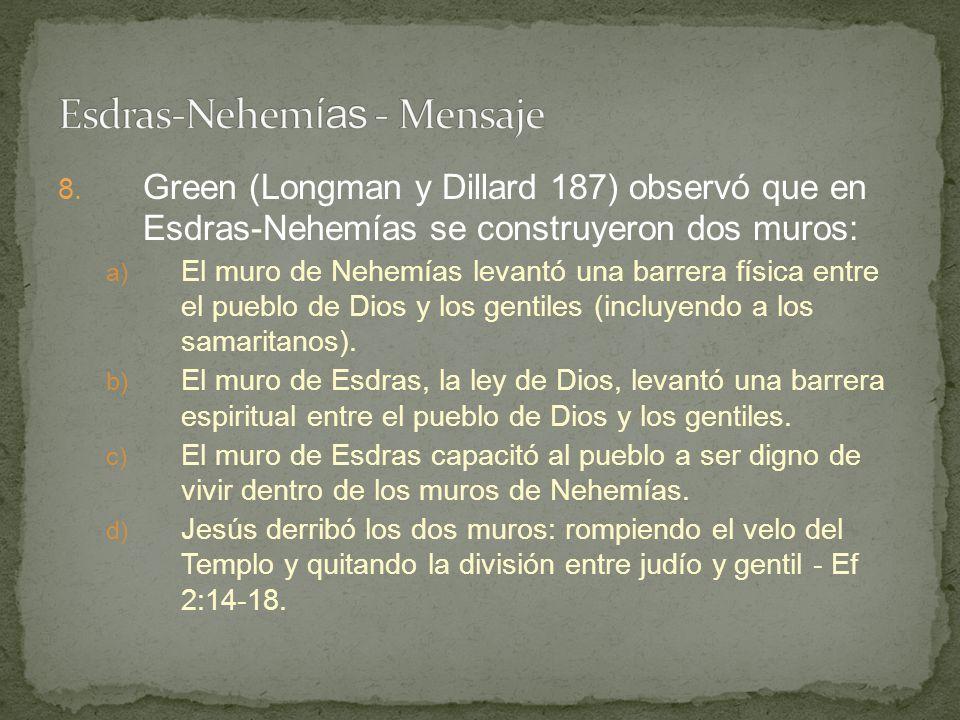 8. Green (Longman y Dillard 187) observó que en Esdras-Nehemías se construyeron dos muros: a) El muro de Nehemías levantó una barrera física entre el