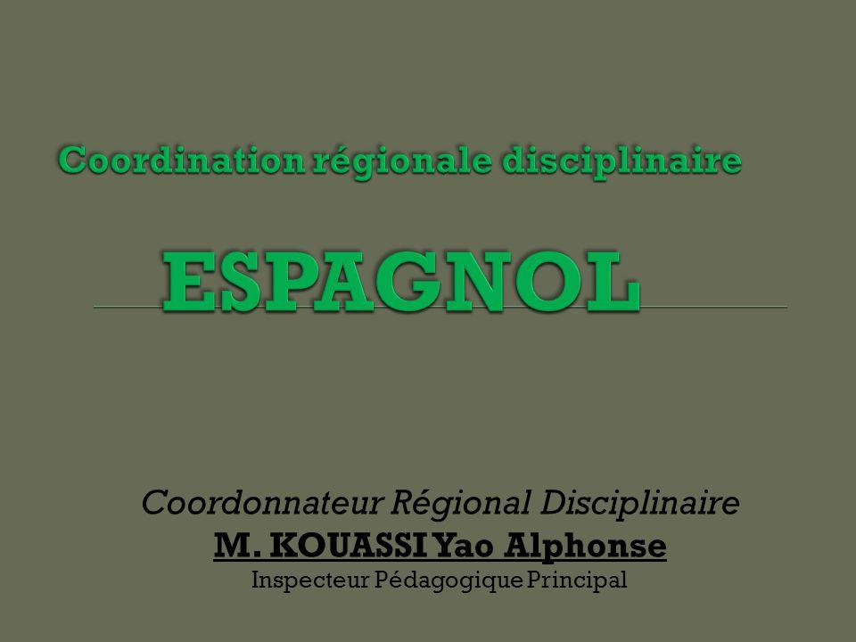 Coordonnateur Régional Disciplinaire M. KOUASSI Yao Alphonse Inspecteur Pédagogique Principal
