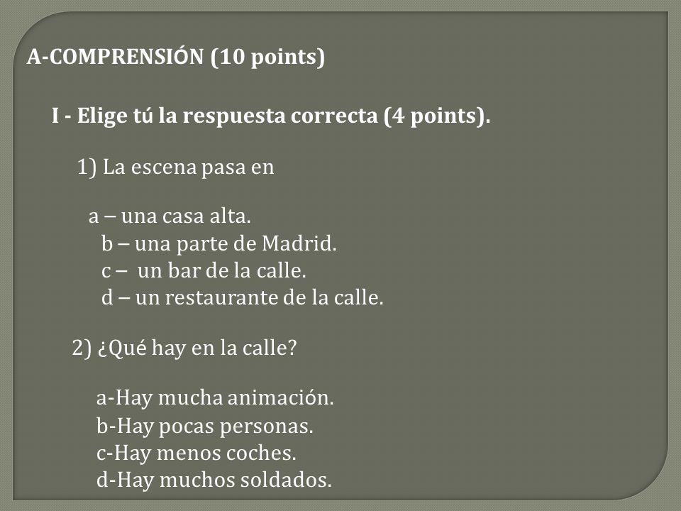 A-COMPRENSI Ó N (10 points) I - Elige t ú la respuesta correcta (4 points).