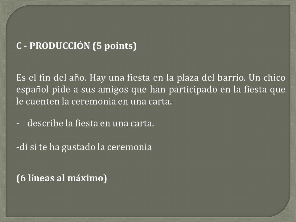 C - PRODUCCI Ó N (5 points) Es el fin del a ñ o.Hay una fiesta en la plaza del barrio.