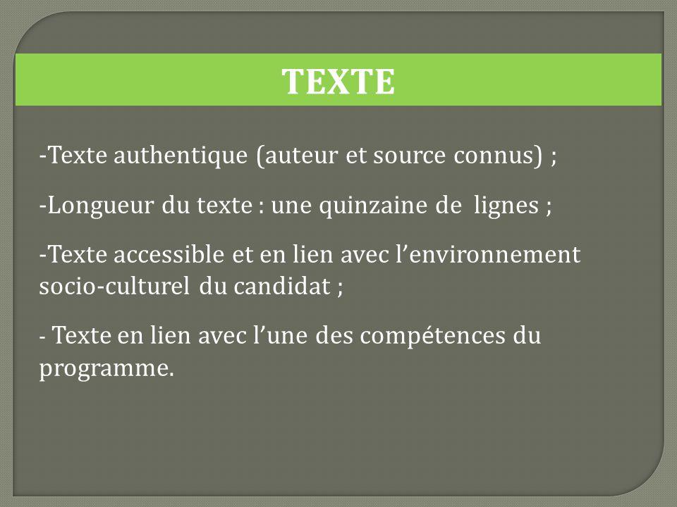 TEXTE -Texte authentique (auteur et source connus) ; -Longueur du texte : une quinzaine de lignes ; -Texte accessible et en lien avec l environnement socio-culturel du candidat ; - Texte en lien avec l une des comp é tences du programme.
