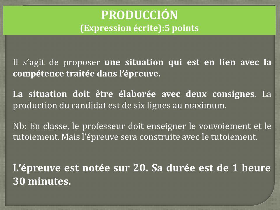 PRODUCCI Ó N (Expression é crite):5 points Il s agit de proposer une situation qui est en lien avec la comp é tence trait é e dans l é preuve.