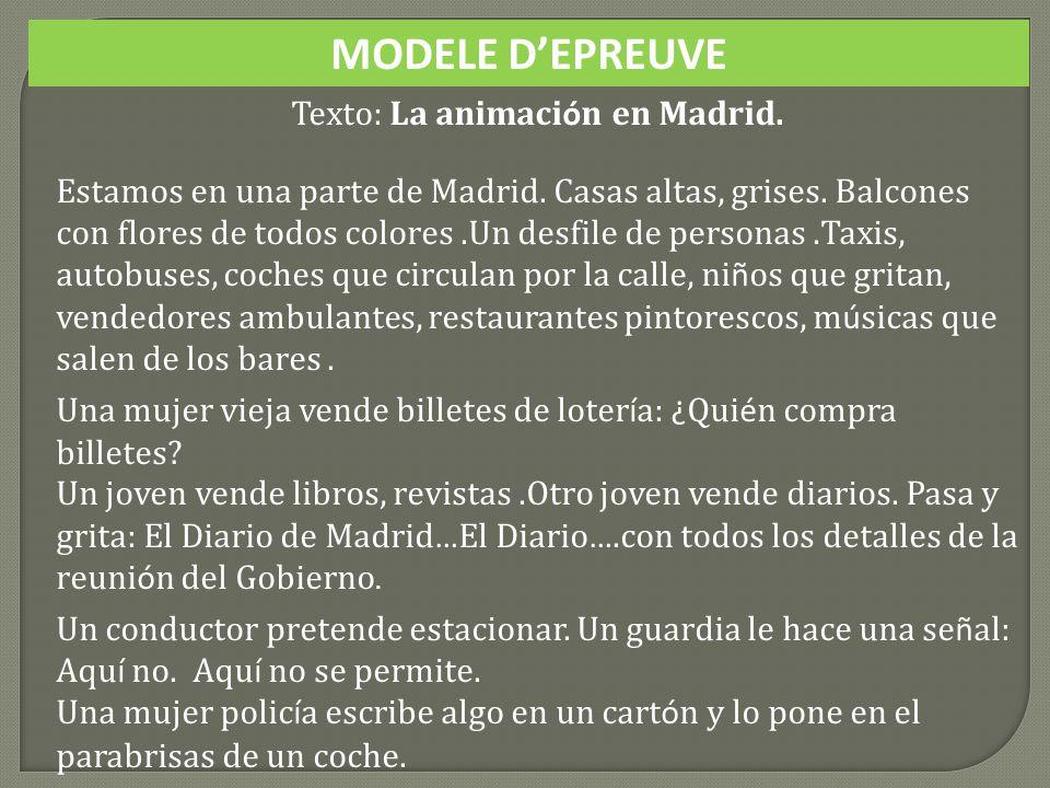 MODELE DEPREUVE Texto: La animaci ó n en Madrid. Estamos en una parte de Madrid.