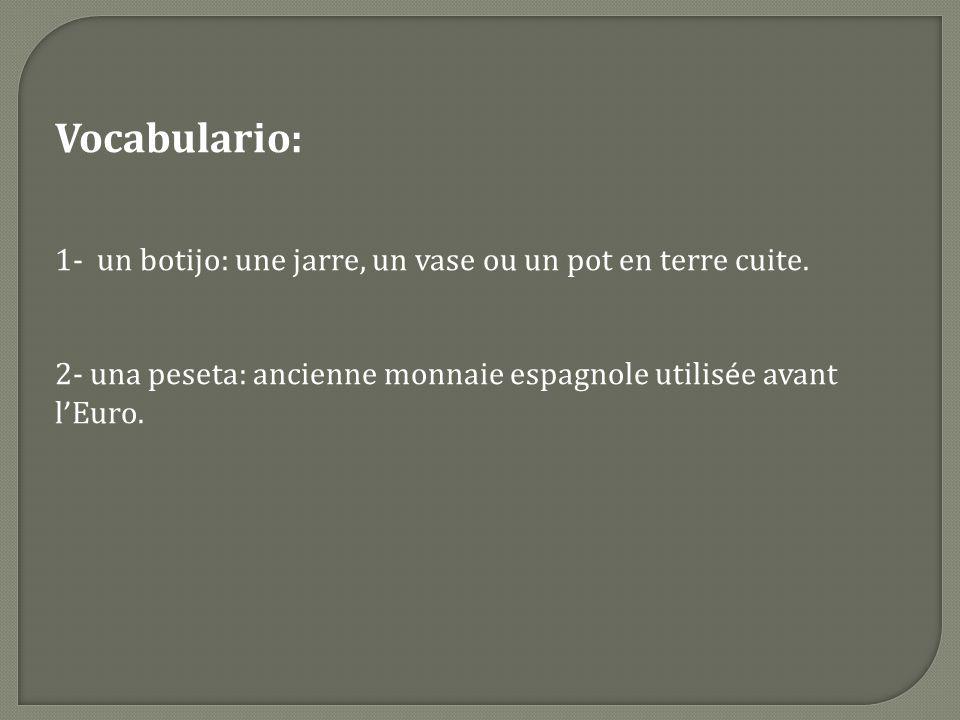 Vocabulario: 1- un botijo: une jarre, un vase ou un pot en terre cuite.
