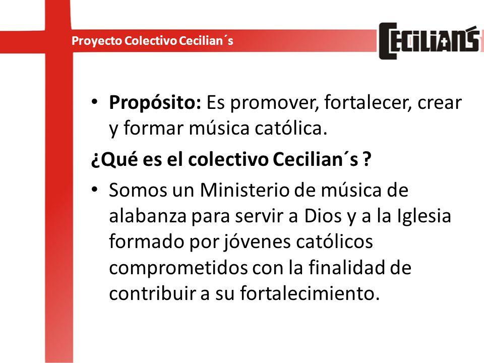 Proyecto Colectivo Cecilian´s Propósito: Es promover, fortalecer, crear y formar música católica.