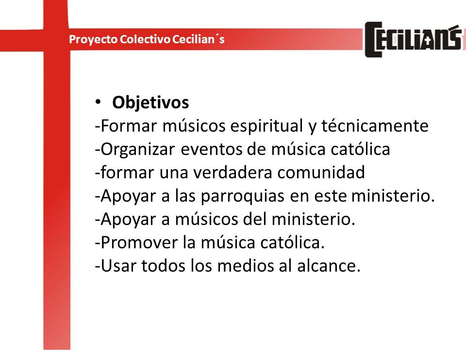 Objetivos -Formar músicos espiritual y técnicamente -Organizar eventos de música católica -formar una verdadera comunidad -Apoyar a las parroquias en este ministerio.