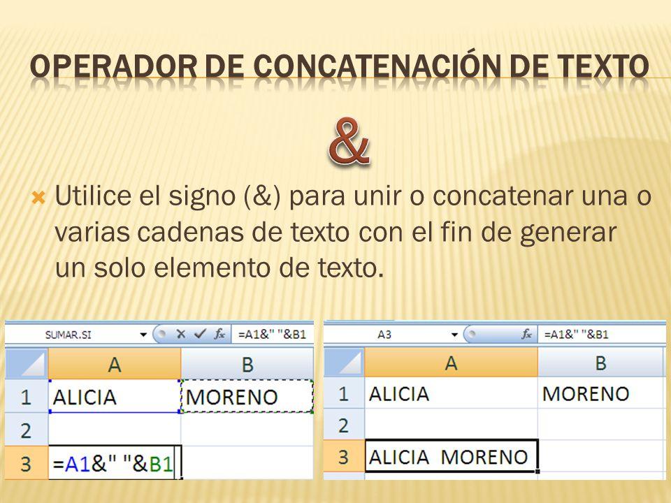 Utilice el signo (&) para unir o concatenar una o varias cadenas de texto con el fin de generar un solo elemento de texto.