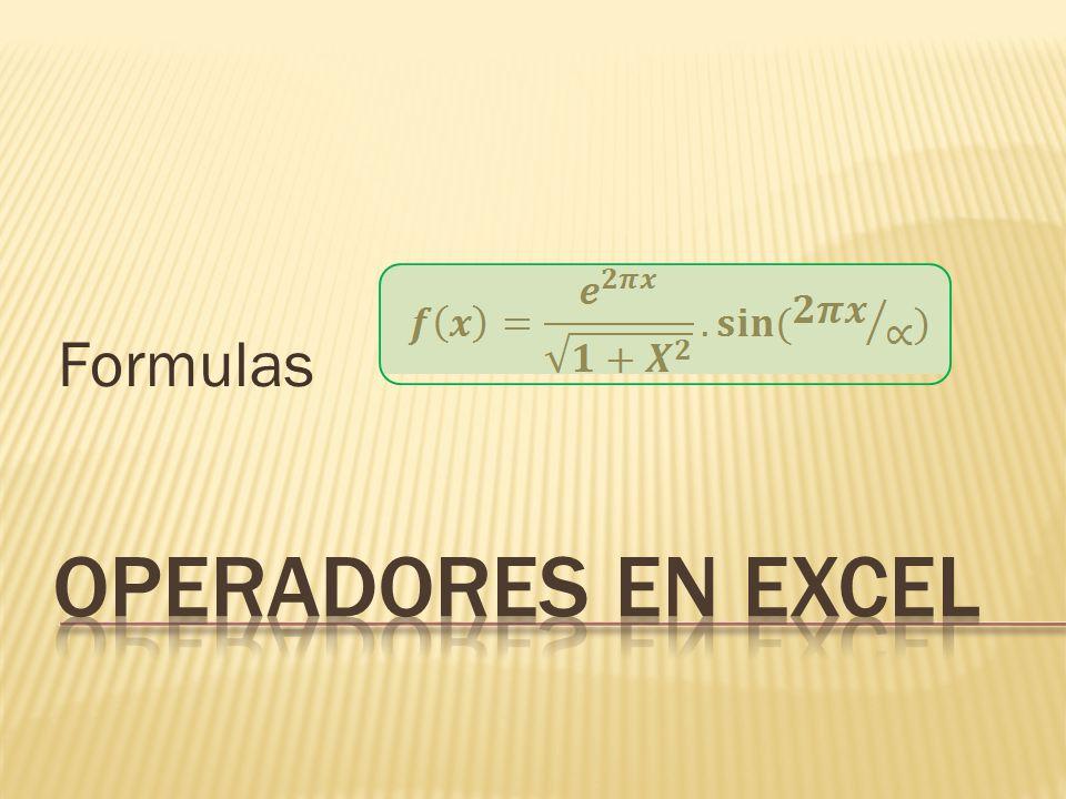 son las herramientas que le permiten a Excel saber que tipo de operación queremos realizar; especifican el tipo de cálculo que se desea ejecutar en los elementos de un formula.
