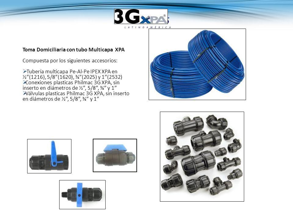 Toma Domiciliaria con tubo Multicapa XPA Compuesta por los siguientes accesorios: Tubería multicapa Pe-Al-Pe IPEX XPA en ½(1216), 5/8(1620), ¾(2025) y 1(2532) Conexiones plasticas Philmac 3G XPA, sin inserto en diámetros de ½, 5/8, ¾ y 1 Válvulas plasticas Philmac 3G XPA, sin inserto en diámetros de ½, 5/8, ¾ y 1