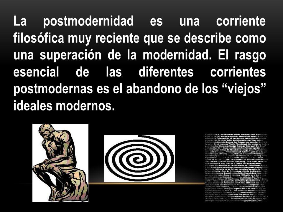 La postmodernidad es una corriente filosófica muy reciente que se describe como una superación de la modernidad. El rasgo esencial de las diferentes c