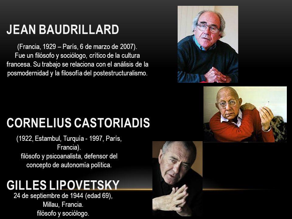 JEAN BAUDRILLARD CORNELIUS CASTORIADIS GILLES LIPOVETSKY (Francia, 1929 – París, 6 de marzo de 2007). Fue un filósofo y sociólogo, crítico de la cultu