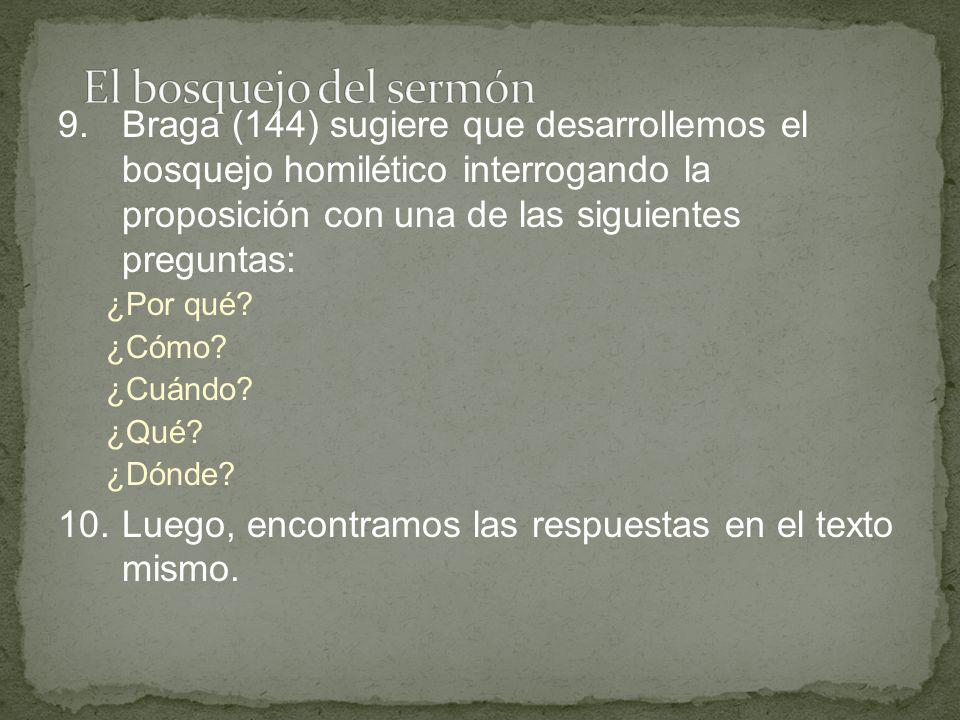 9.Braga (144) sugiere que desarrollemos el bosquejo homilético interrogando la proposición con una de las siguientes preguntas: ¿Por qué? ¿Cómo? ¿Cuán