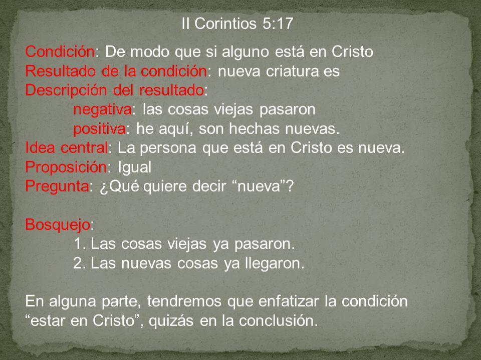 II Corintios 5:17 Condición: De modo que si alguno está en Cristo Resultado de la condición: nueva criatura es Descripción del resultado: negativa: la