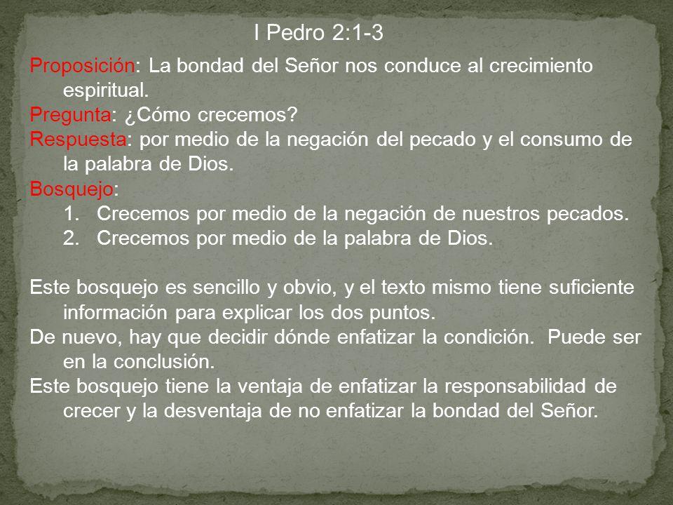 I Pedro 2:1-3 Proposición: La bondad del Señor nos conduce al crecimiento espiritual. Pregunta: ¿Cómo crecemos? Respuesta: por medio de la negación de