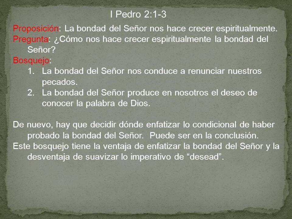 I Pedro 2:1-3 Proposición: La bondad del Señor nos hace crecer espiritualmente. Pregunta: ¿Cómo nos hace crecer espiritualmente la bondad del Señor? B