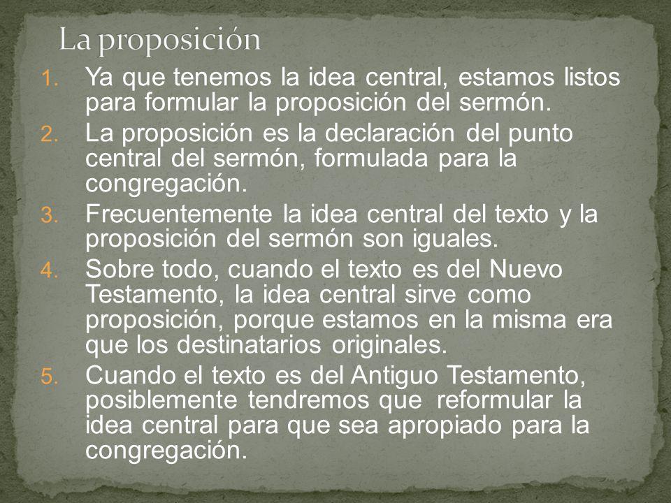 1. Ya que tenemos la idea central, estamos listos para formular la proposición del sermón. 2. La proposición es la declaración del punto central del s