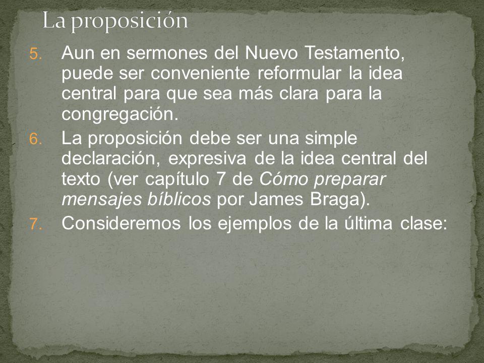 5. Aun en sermones del Nuevo Testamento, puede ser conveniente reformular la idea central para que sea más clara para la congregación. 6. La proposici