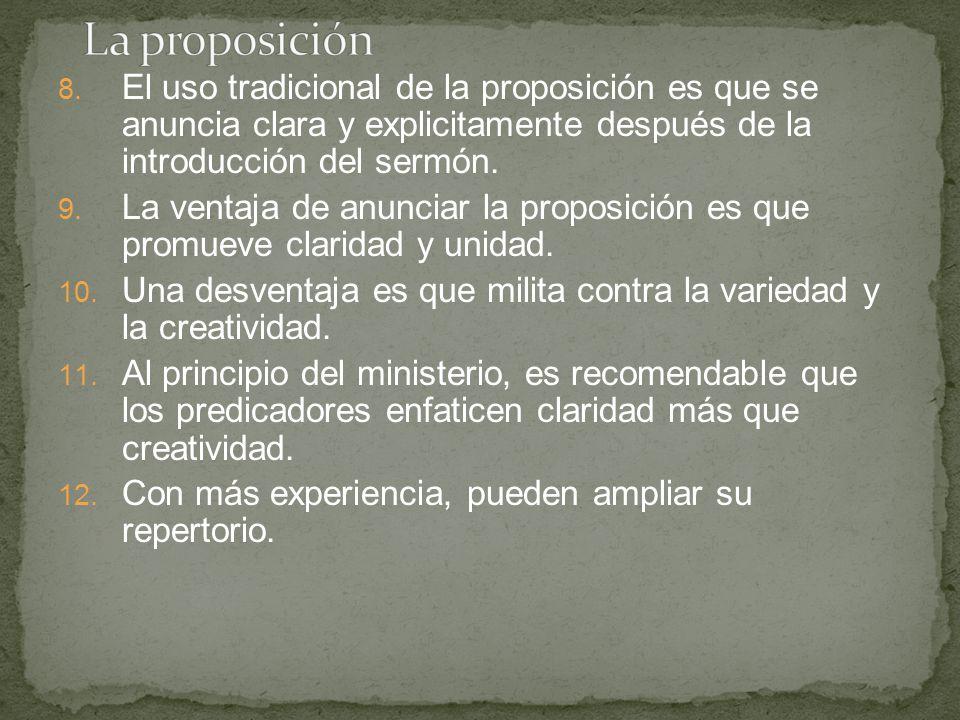 8. El uso tradicional de la proposición es que se anuncia clara y explicitamente después de la introducción del sermón. 9. La ventaja de anunciar la p