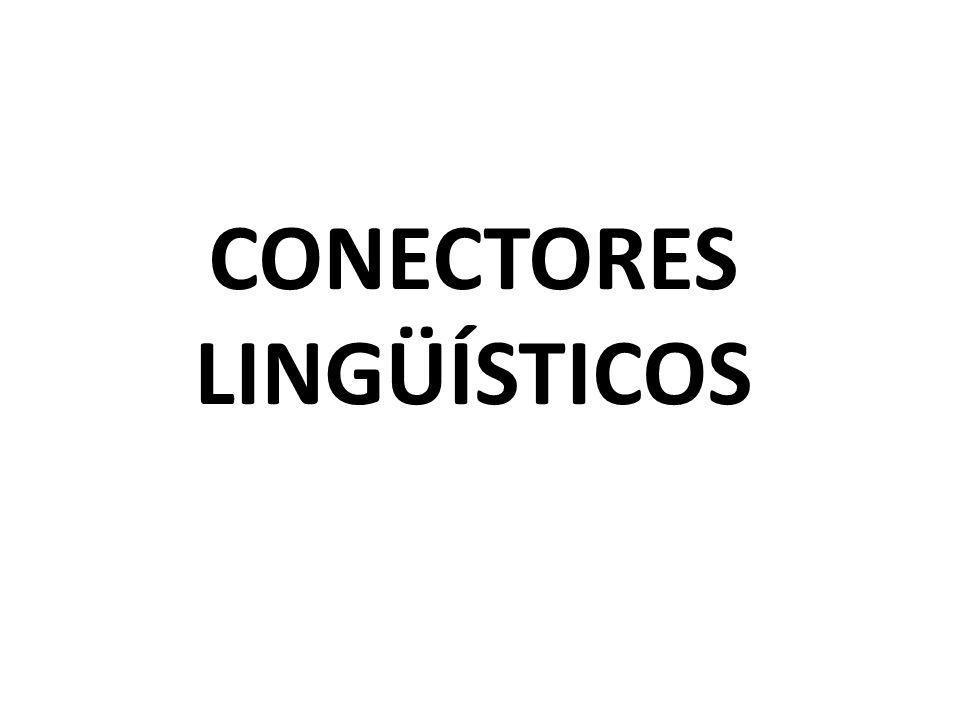 TIPOS DE CONTECTORES LINGÜÍSTICOS ADITIVOS OPOSITIVOSCAUSATIVOS CONCESIVOS COMPARATIVOTEMPORALES