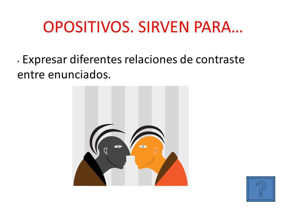OPOSITIVOS. SIRVEN PARA… Expresar diferentes relaciones de contraste entre enunciados.