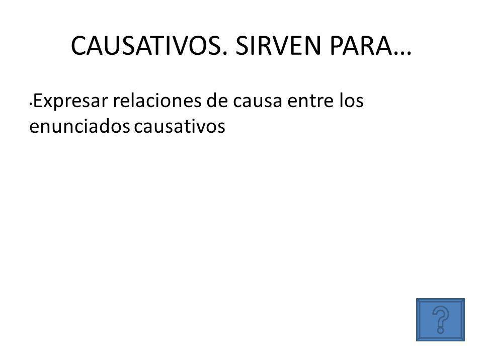 CAUSATIVOS. SIRVEN PARA… Expresar relaciones de causa entre los enunciados causativos