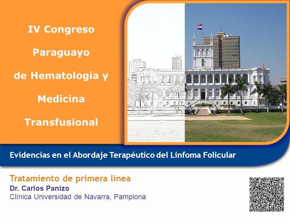 Evidencias en el Abordaje Terapéutico del Linfoma Folicular Tratamiento de primera línea Dr. Carlos Panizo Clínica Universidad de Navarra, Pamplona IV