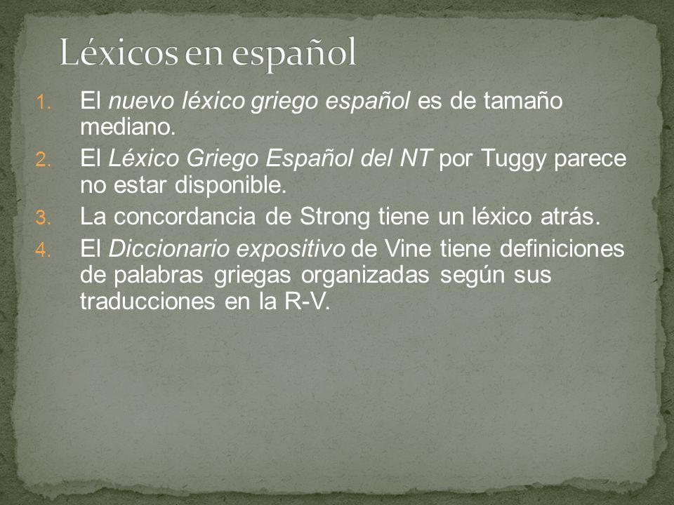 1. El nuevo léxico griego español es de tamaño mediano. 2. El Léxico Griego Español del NT por Tuggy parece no estar disponible. 3. La concordancia de