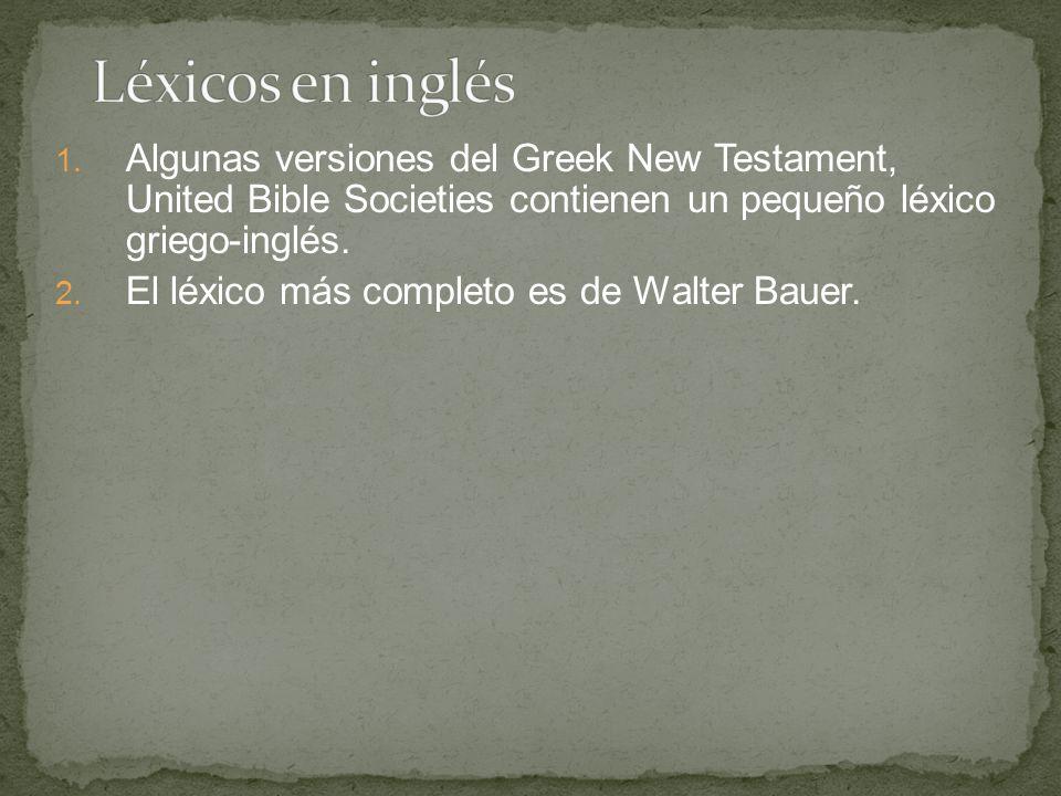 1. Algunas versiones del Greek New Testament, United Bible Societies contienen un pequeño léxico griego-inglés. 2. El léxico más completo es de Walter